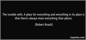 quote-the-trouble-with-a-place-for-everything-and-everything-in-its-place-is-that-there-s-always-more-robert-brault-296235